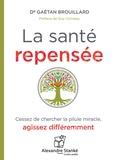 Gaëtan A Brouillard - La santé repensée - Cessez de chercher la pilule miracle, agissez différemment. 1 CD audio