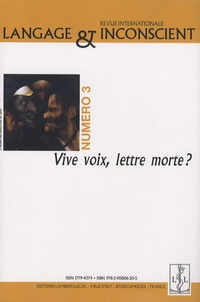 Michel Arrivé - Langage & Inconscient N° 3, Janvier 2007 : Vive voix, lettre morte ?.