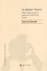 Jean-Luc Einaudi - Le dossier Younsi - 1962 : Procès secret et aveux d'un chef FLN en France.