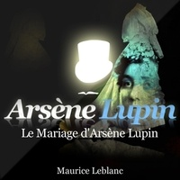Maurice Leblanc - Le mariage d'Arsène Lupin. 1 CD audio MP3