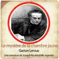 Gaston Leroux - Le mystère de la chambre jaune - Une aventure de Josette Rouletabille, reporter. 1 CD audio MP3