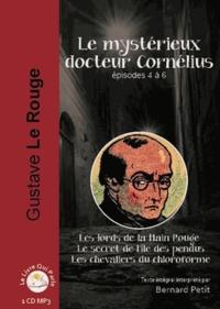 Gustave Le Rouge - Le mystérieux Docteur Cornélius Episodes 4 à 6 : Les lords de la Main Rouge ; Le secret de l'île des pendus ; Les chevaliers du chloroforme. 1 CD audio MP3