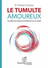 Daniel Dufour - Le tumulte amoureux - Les effets de la blessure d'abandon sur le couple. 1 CD audio MP3
