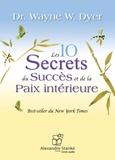Wayne-W Dyer - Les 10 Secrets du Succès et de la Paix intérieure. 1 CD audio MP3