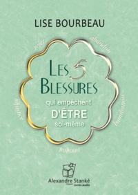 Lise Bourbeau - Les 5 blessures qui empèchent d'être soi-même. 1 CD audio MP3