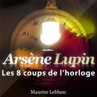 Maurice Leblanc - Les 8 coups de l'horloge. 1 CD audio MP3