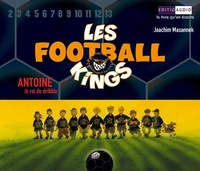 Joachim Masannek - Les Football Kings Tome 1 : Antoine, le roi du dribble - 3 CD audio.