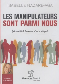 Isabelle Nazare-Aga - Les manipulateurs sont parmi nous - Qui sont-ils ? Comment s'en protéger ?. 1 CD audio MP3