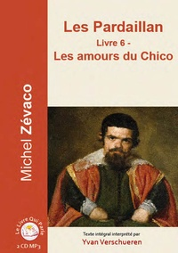 Michel Zévaco - Les Pardaillan Tome 6 : Les amours du Chico. 2 CD audio MP3