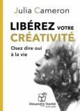 Julia Cameron - Libérez votre créativité - Osez dire oui à la vie. 1 CD audio MP3