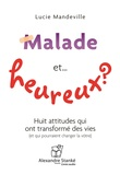 Lucie Mandeville - Malade et heureux ? - Huit attitudes qui ont transformé des vies (et qui pourraient changer la vôtre). 1 CD audio MP3