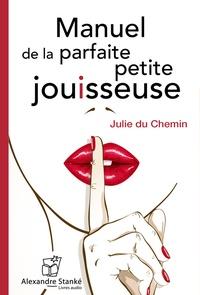 Julie Du Chemin - Manuel de la parfaite petite jouisseuse. 1 CD audio MP3