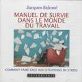 Jacques Salomé - Manuel de survie dans le monde du travail - Comment faire face aux situations de stress.