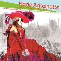 Patrick Martinez-Bournat - Marie-Antoinette, Reine de France (1755-1793) - L'Histoire racontée aux enfants. 1 CD audio