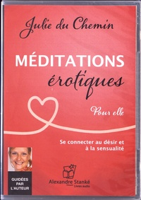 Julie Du Chemin - Méditations érotiques pour elle - Se connecter au désir et à la sensualité. 1 CD audio