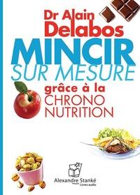 Alain Delabos - Mincir sur mesure grâce à la chrono nutrition. 1 CD audio