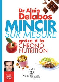 Alain Delabos - Mincir sur mesure grâce à la chrono-nutrition. 1 CD audio MP3