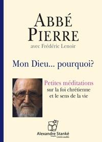 Abbé Pierre et Frédéric Lenoir - Mon Dieu... pourquoi ? - Petites méditations sur la foi chrétienne et le sens de la vie. 1 CD audio