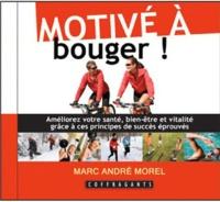 Marc André Morel - Motivé à bouger ! - Améliorez votre santé, bien-être et vitalité grâce à ces principes de succès éprouvés. 1 CD audio
