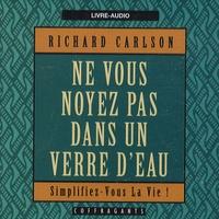 Richard Carlson - Ne vous noyez pas dans un verre d'eau - CD audio.