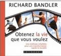 Richard Bandler - Obtenez la vie que vous voulez. 1 CD audio