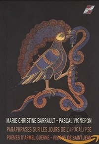 Marie-Christine Barrault - Parapharases sur les jours de l'apocalypse - Poèmes d'Armel Guerne ; Vision de Saint Jean. 1 CD audio