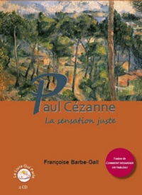 Françoise Barbe-Gall - Paul Cézanne - La sensation juste. 1 CD audio