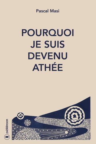 Pascal Masi - Pourquoi je suis devenue athée - Du Notre Père à la prière de l'athée.