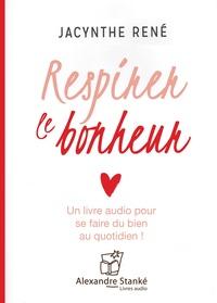 Jacynthe René - Respirez le bonheur - Un livre audio pour se faire du bien au quotidien !. 1 CD audio MP3