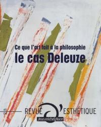 Anne Cauquelin et Olivier Long - Revue d'esthétique N° 45 : Le cas Deleuze - Ce que l'art fait à la philosophie.