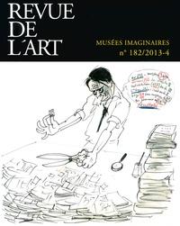 Ségolène Le Men - Revue de l'art N° 182/2013-4 : Musées imaginaires.