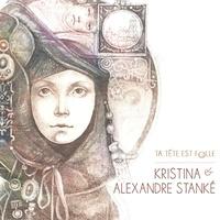 Kristina Stanké et Alexandre Stanké - Ta tête est folle. 1 CD audio