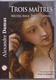 Alexandre Dumas - Trois maîtres - Michel-Ange, Titien, Raphaël. 1 CD audio MP3
