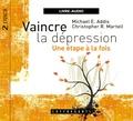 Michael E. Addis et Christopher R. Martell - Vaincre la dépression - 2 CD audio.