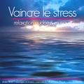 John Mac - Vaincre le stress - Relaxation guidée & musique. 1 CD audio