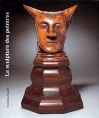Daumier et  Collectif - La sculpture des peintres - Honoré Daumier, Edgar Degas, Paul Gauguin, Pierre-Auguste Renoir..., [exposition , Saint-Paul, Fondation Maeght, 2 juillet-19 octobre 1997.