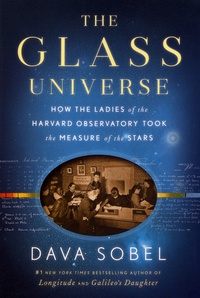 Dava Sobel - The Glass Universe - How the Ladies of the Harvard Observatory Took the Measure of the Stars.