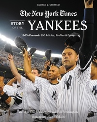 Dave Anderson et Alec Baldwin - New York Times Story of the Yankees - 1903-Present: 390 Articles, Profiles & Essays.