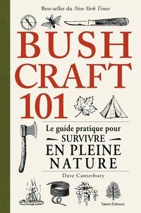 Dave Canterbury - Bushcraft 101 - Le guide pratique pour survivre en pleine nature.