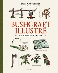 Dave Canterbury - Bushcraft illustré - Le guide visuel.