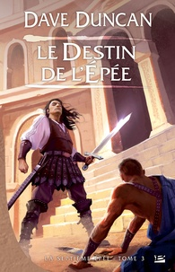Dave Duncan - La Septième Epée Tome 3 : Le Destin de l'épée.