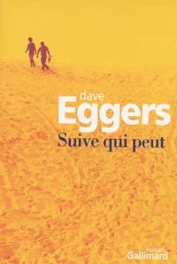 Dave Eggers - Suive qui peut.