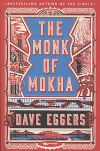 Dave Eggers - The Monk of Mokha.