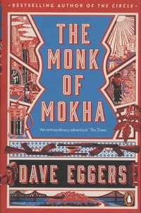 Dave Eggers - The Monk of Mokha.