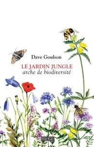 Dave Goulson - Le jardin jungle - Arche de biodiversité.