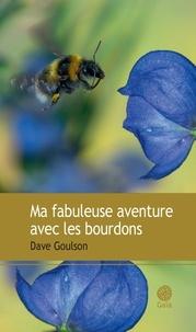 Dave Goulson - Ma fabuleuse aventure avec les bourdons.