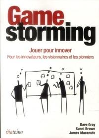 Gamestorming- Jouer pour innover : pour les innovateurs, les visionnaires et les pionniers - Dave Gray |