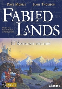 Dave Morris et Jamie Thomson - Fabled Lands 1 : Fabled Lands 1 : Le Royaume déchiré - Le Royaume déchiré.