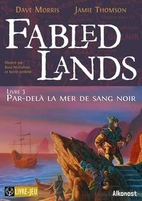 Dave Morris et Jamie Thomson - Fabled Lands 3 : Fabled Lands 3 : Par-delà la mer de sang noir - Par-delà la mer de sang noir.