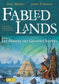 Dave Morris et Jamie Thomson - Fabled Lands 4 : Fabled Lands 4 : Les Hordes des Grandes Steppes - Les Hordes des Grandes Steppes.